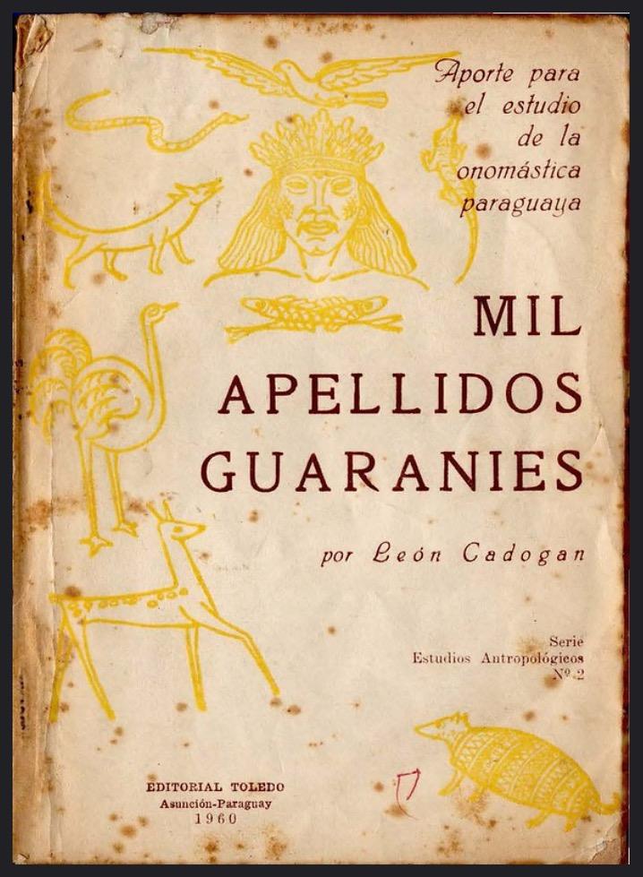 Mil apellidos guaraníes, aporte de Cadogan al estudio de la onomástica guaraní y paraguaya. Editorial Toledo, 1960